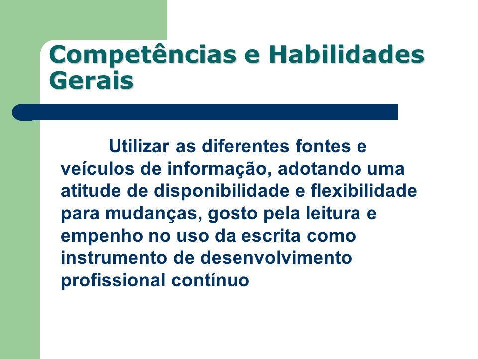 Competências e Habilidades Gerais Utilizar as diferentes fontes e veículos de informação, adotando uma atitude de disponibilidade e flexibilidade para