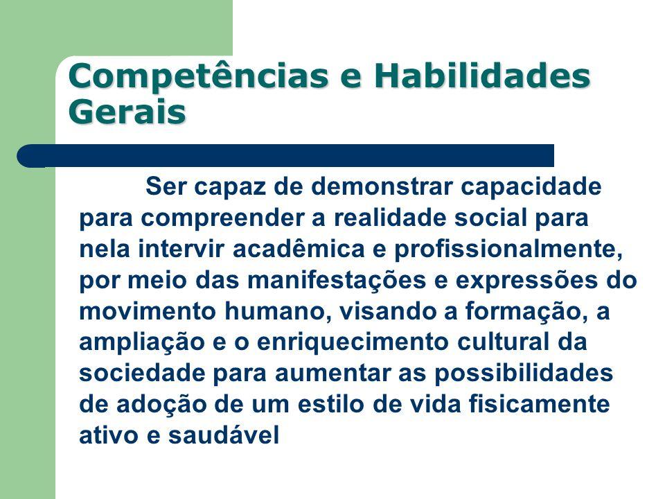 Competências e Habilidades Gerais Ser capaz de demonstrar capacidade para compreender a realidade social para nela intervir acadêmica e profissionalme