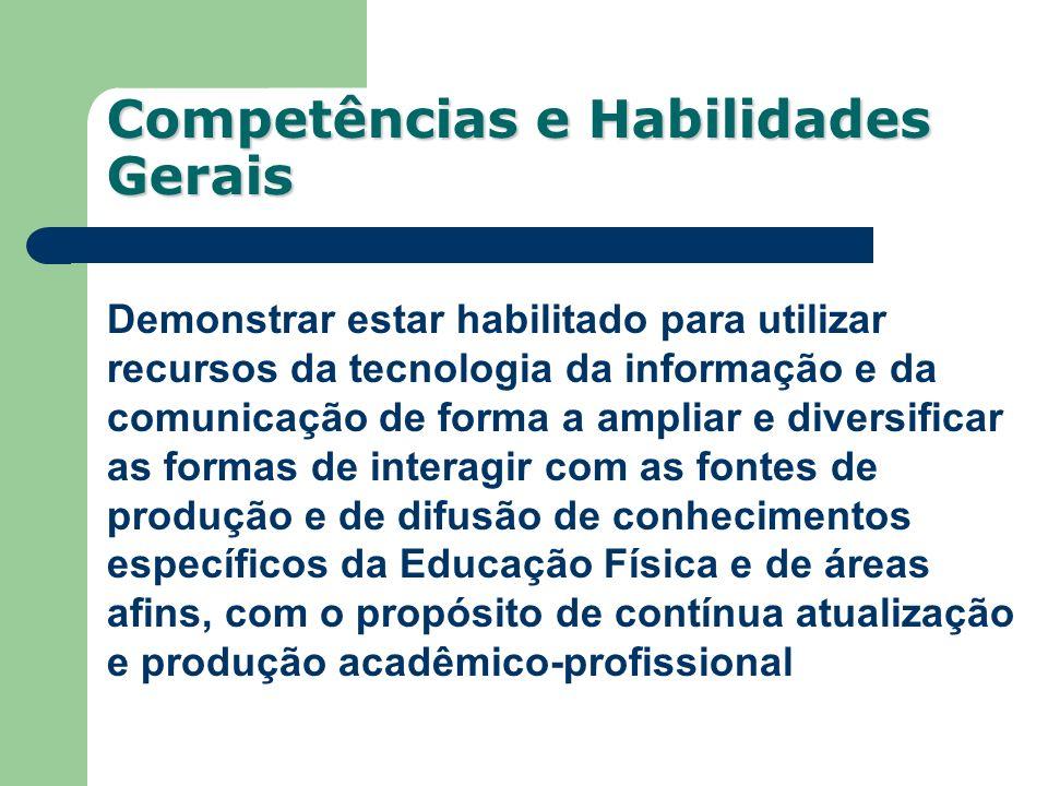 Competências e Habilidades Gerais Demonstrar estar habilitado para utilizar recursos da tecnologia da informação e da comunicação de forma a ampliar e