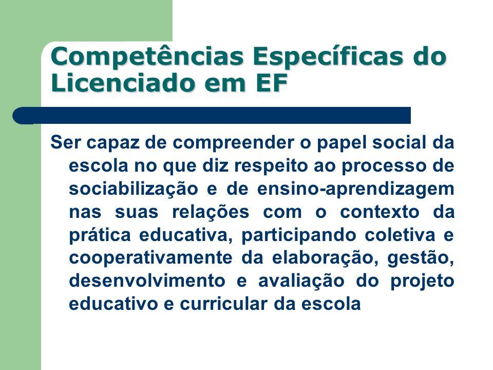 Competências Específicas do Licenciado em EF Ser capaz de compreender o papel social da escola no que diz respeito ao processo de sociabilização e de