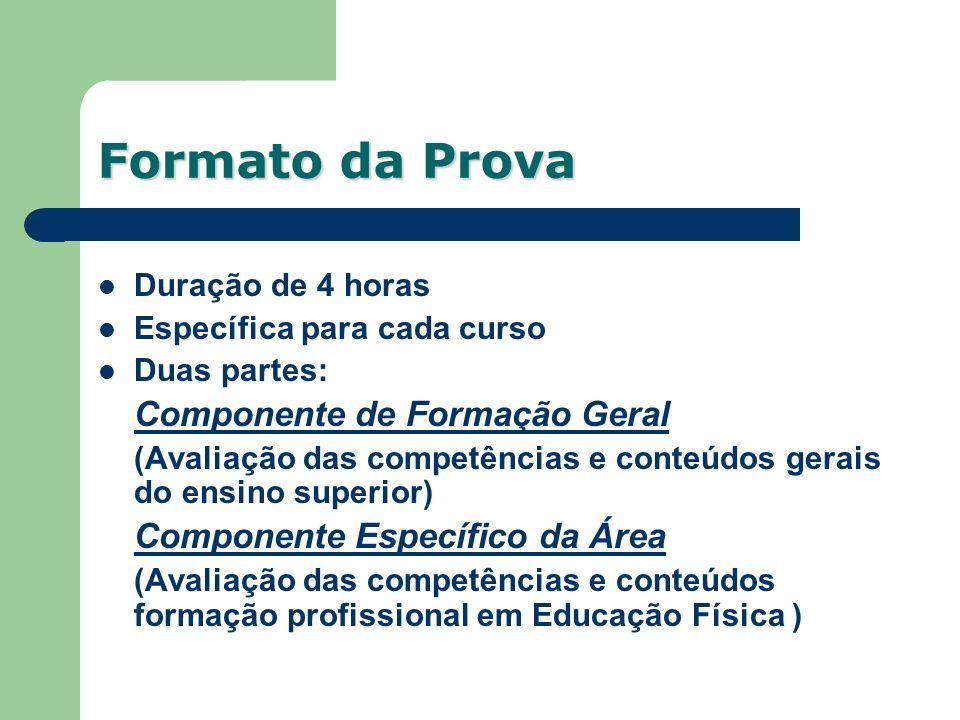 Duração de 4 horas Específica para cada curso Duas partes: Componente de Formação Geral (Avaliação das competências e conteúdos gerais do ensino super