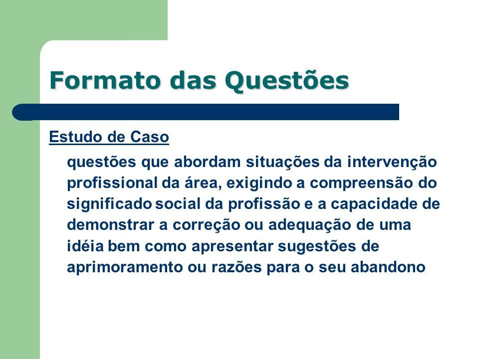Estudo de Caso questões que abordam situações da intervenção profissional da área, exigindo a compreensão do significado social da profissão e a capac