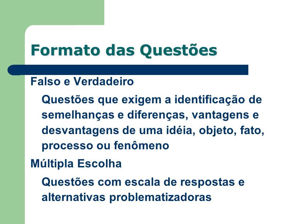 Falso e Verdadeiro Questões que exigem a identificação de semelhanças e diferenças, vantagens e desvantagens de uma idéia, objeto, fato, processo ou f