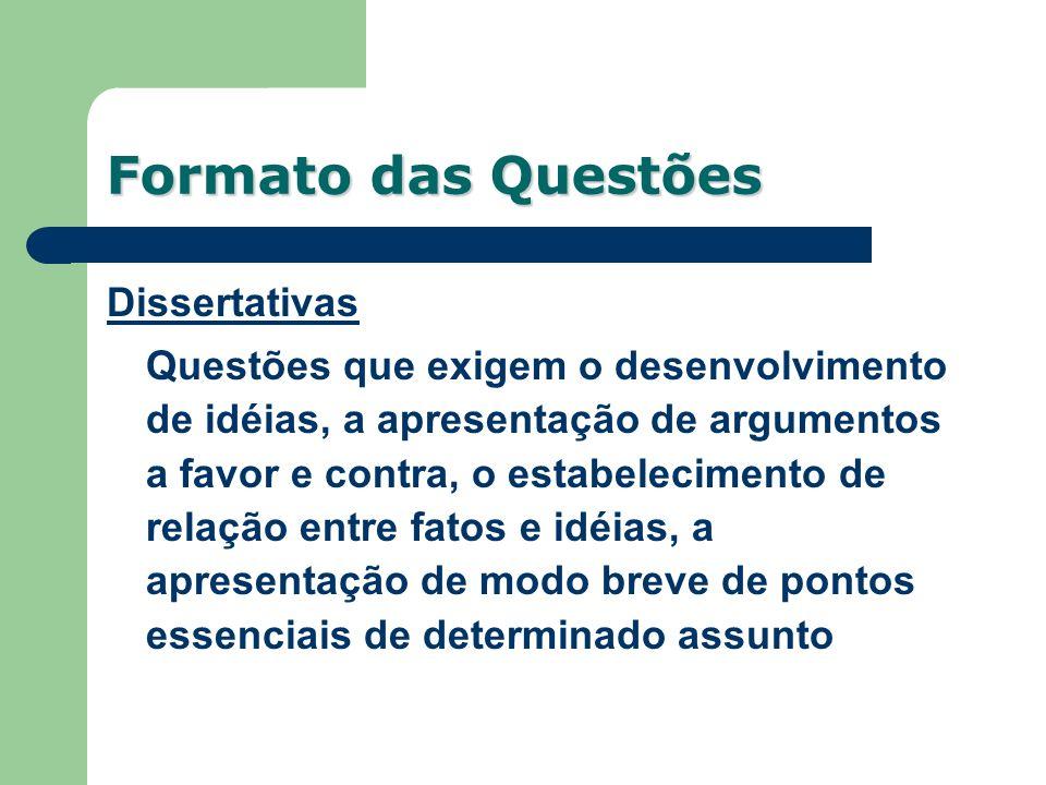 Formato das Questões Dissertativas Questões que exigem o desenvolvimento de idéias, a apresentação de argumentos a favor e contra, o estabelecimento d