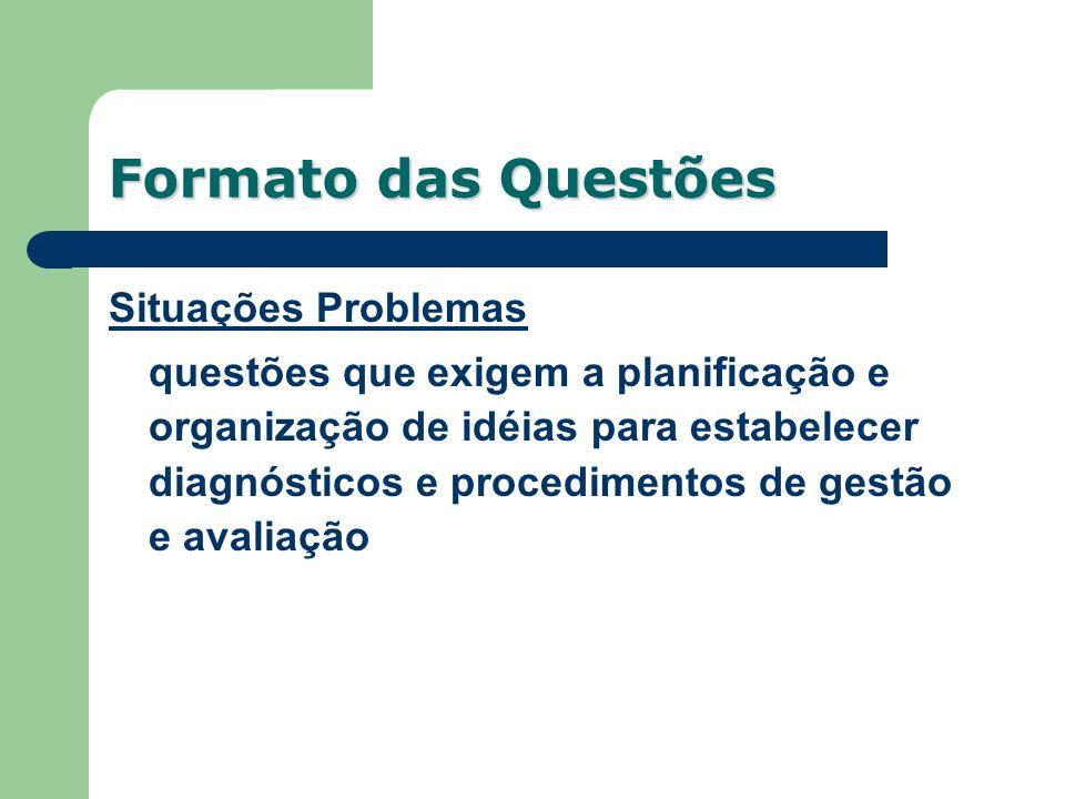 Formato das Questões Situações Problemas questões que exigem a planificação e organização de idéias para estabelecer diagnósticos e procedimentos de g