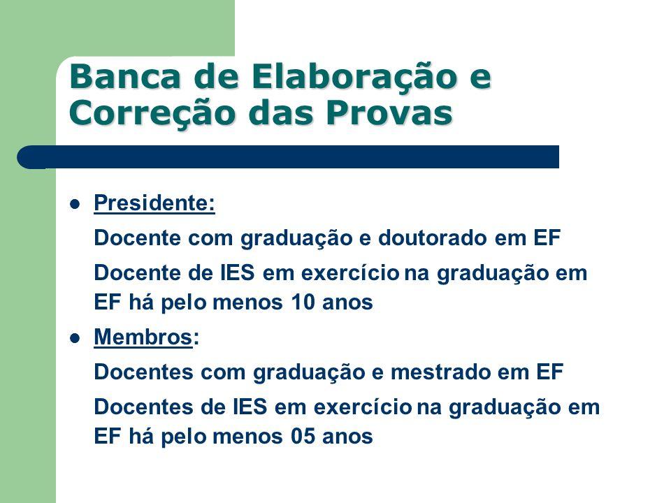 Presidente: Docente com graduação e doutorado em EF Docente de IES em exercício na graduação em EF há pelo menos 10 anos Membros: Docentes com graduaç