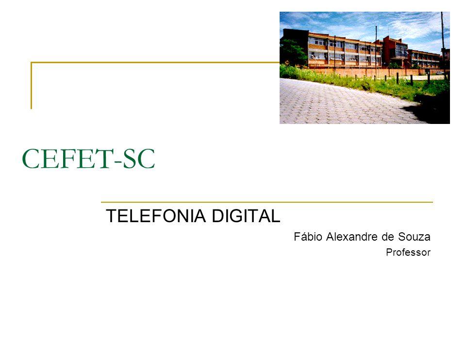 CEFET-SC TELEFONIA DIGITAL Fábio Alexandre de Souza Professor