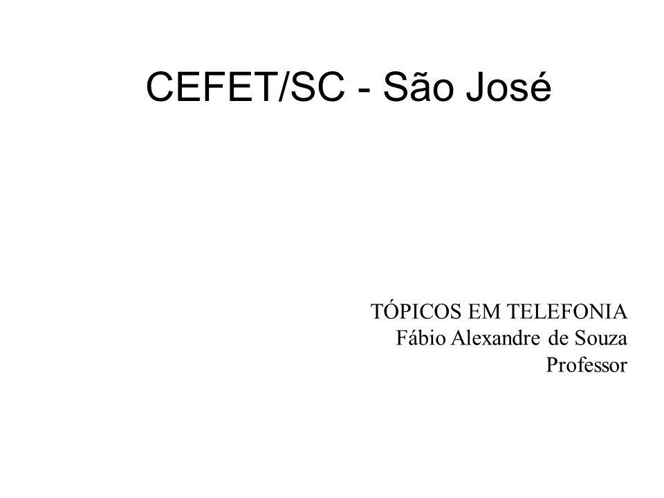 CEFET/SC - São José TÓPICOS EM TELEFONIA Fábio Alexandre de Souza Professor