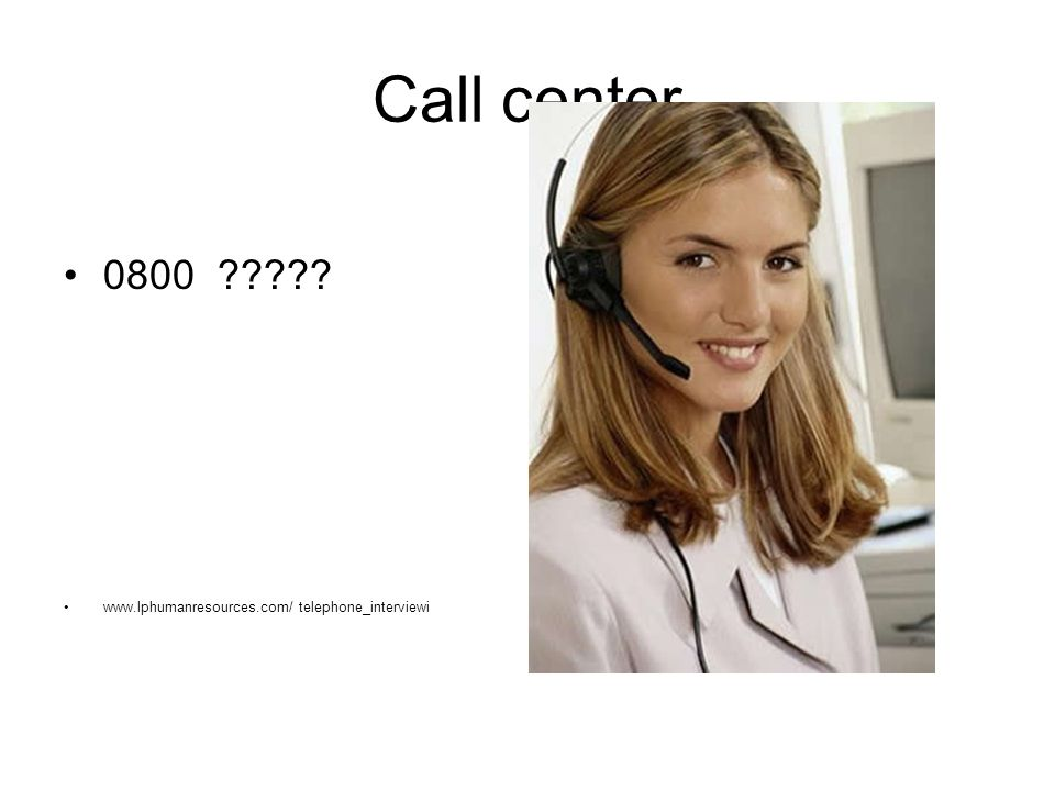Call center 0800 ????? www.lphumanresources.com/ telephone_interviewi