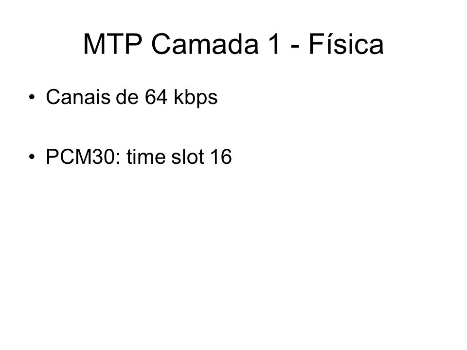 MTP Camada 1 - Física Canais de 64 kbps PCM30: time slot 16