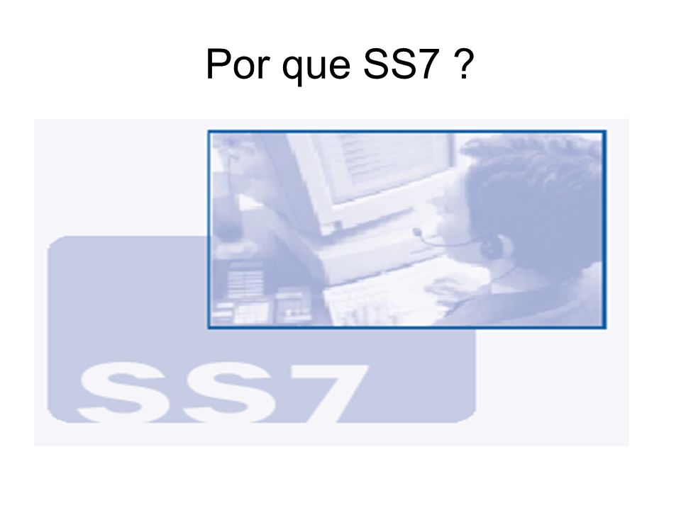 Por que SS7 ?
