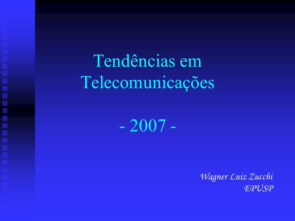 Tendências em Telecomunicações - 2007 - Wagner Luiz Zucchi EPUSP