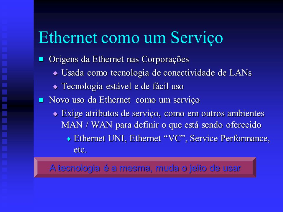 Ethernet como um Serviço Origens da Ethernet nas Corporações Origens da Ethernet nas Corporações Usada como tecnologia de conectividade de LANs Usada