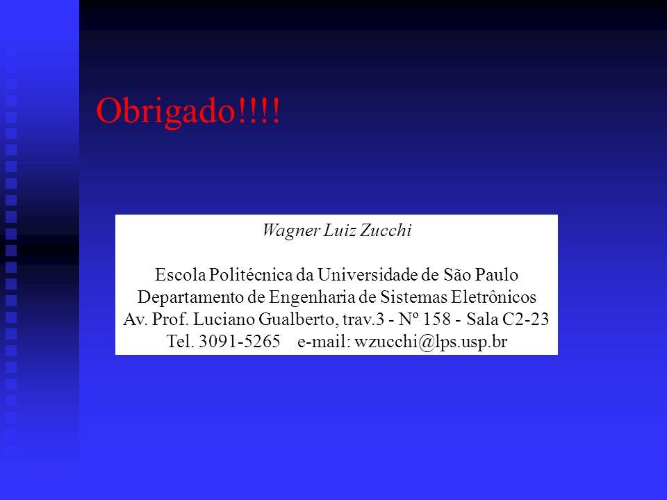 Obrigado!!!! Wagner Luiz Zucchi Escola Politécnica da Universidade de São Paulo Departamento de Engenharia de Sistemas Eletrônicos Av. Prof. Luciano G