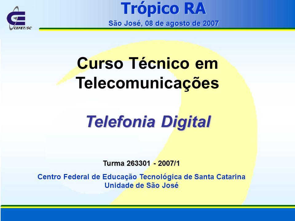 Trópico RA São José, 08 de agosto de 2007 Trópico RA São José, 08 de agosto de 2007 Telefonia Digital Curso Técnico em Telecomunicações Telefonia Digi
