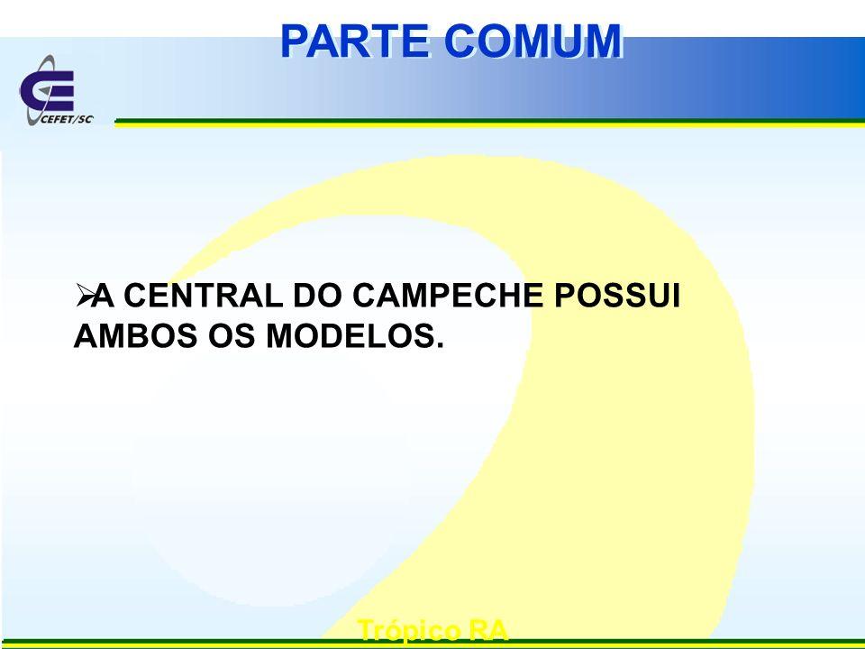 PARTE COMUM Trópico RA A CENTRAL DO CAMPECHE POSSUI AMBOS OS MODELOS.