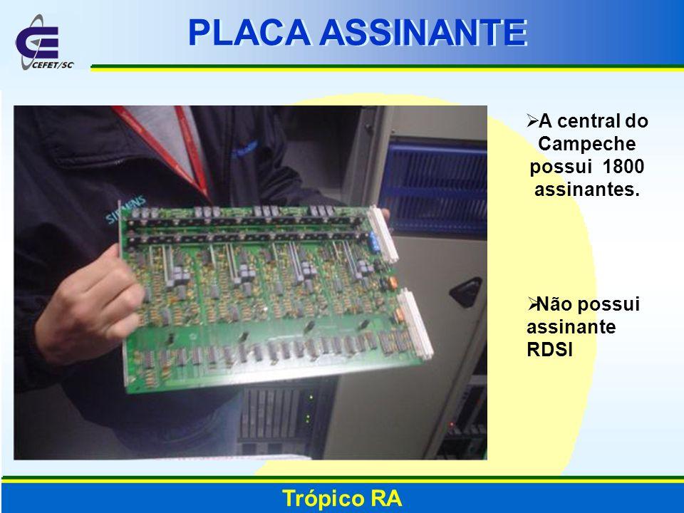 PLACA ASSINANTE Trópico RA A central do Campeche possui 1800 assinantes. Não possui assinante RDSI