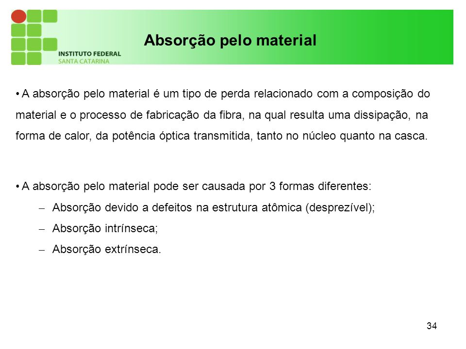 34 A absorção pelo material é um tipo de perda relacionado com a composição do material e o processo de fabricação da fibra, na qual resulta uma dissi