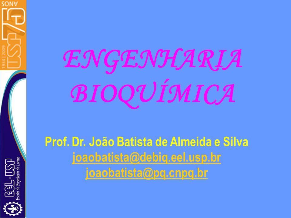 Prof. Dr. João Batista de Almeida e Silva joaobatista@debiq.eel.usp.br joaobatista@pq.cnpq.br ENGENHARIA BIOQUÍMICA