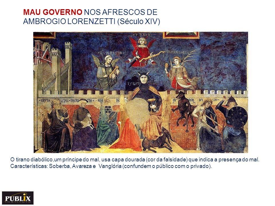 MAU GOVERNO NOS AFRESCOS DE AMBROGIO LORENZETTI (Século XIV) O tirano diabólico,um príncipe do mal, usa capa dourada (cor da falsidade) que indica a p