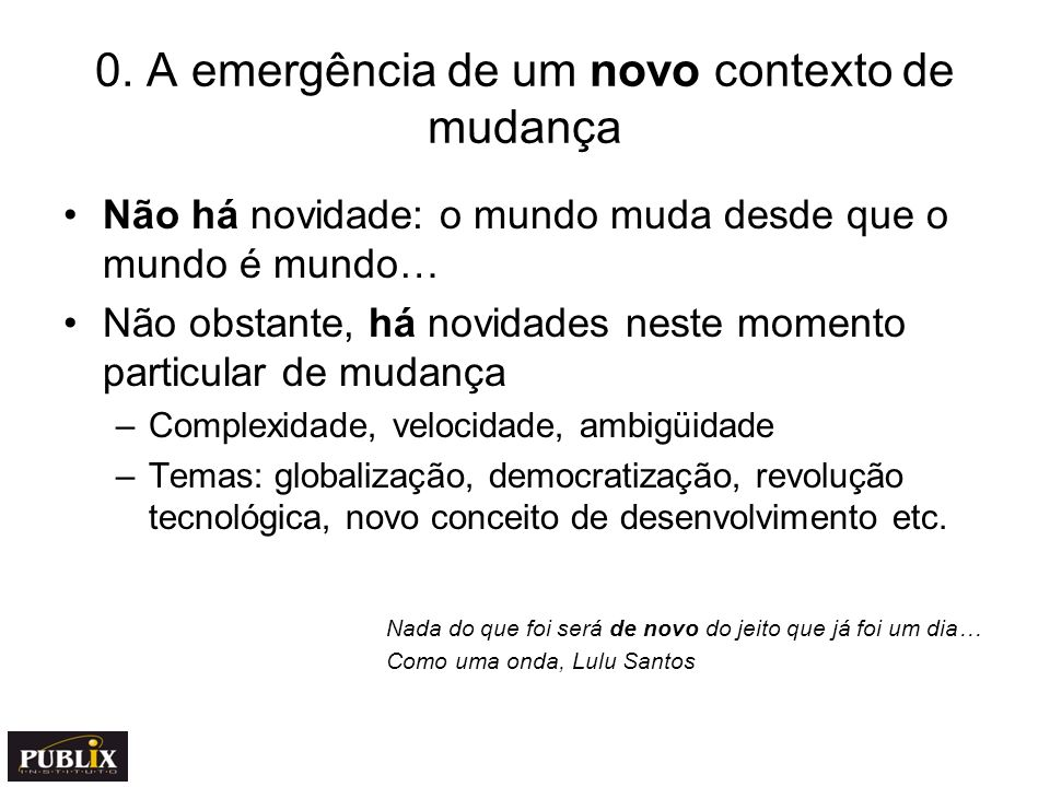 0. A emergência de um novo contexto de mudança Não há novidade: o mundo muda desde que o mundo é mundo… Não obstante, há novidades neste momento parti