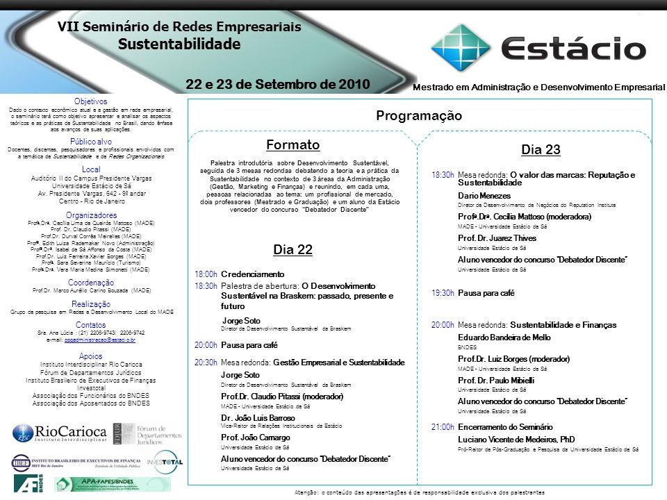 22 e 23 de Setembro de 2010 Mestrado em Administração e Desenvolvimento Empresarial Objetivos Dado o contexto econômico atual e a gestão em rede empresarial, o seminário terá como objetivo apresentar e analisar os aspectos teóricos e as práticas de Sustentabilidade no Brasil, dando ênfase aos avanços de suas aplicações.