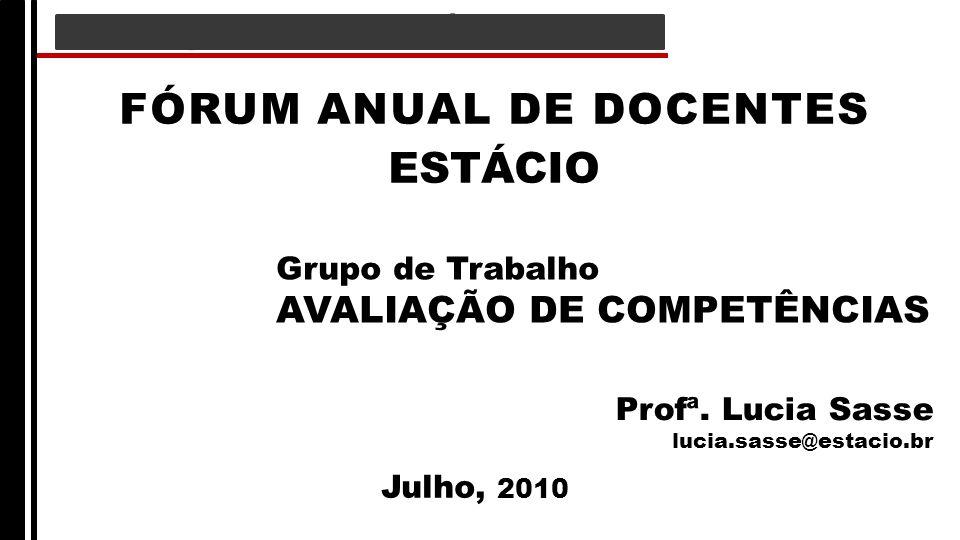 AVALIAÇÃO de COMPETÊNCIA FÓRUM ANUAL DE DOCENTES ESTÁCIO Grupo de Trabalho AVALIAÇÃO DE COMPETÊNCIAS Profª. Lucia Sasse lucia.sasse@estacio.br Julho,