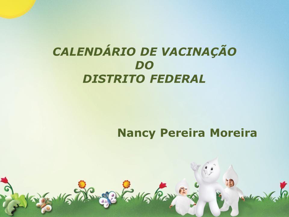 CALENDÁRIO DE VACINAÇÃO DO DISTRITO FEDERAL Nancy Pereira Moreira