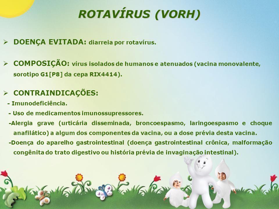ROTAVÍRUS (VORH) DOENÇA EVITADA: diarreia por rotavírus. COMPOSIÇÃO: vírus isolados de humanos e atenuados (vacina monovalente, sorotipo G1[P8] da cep