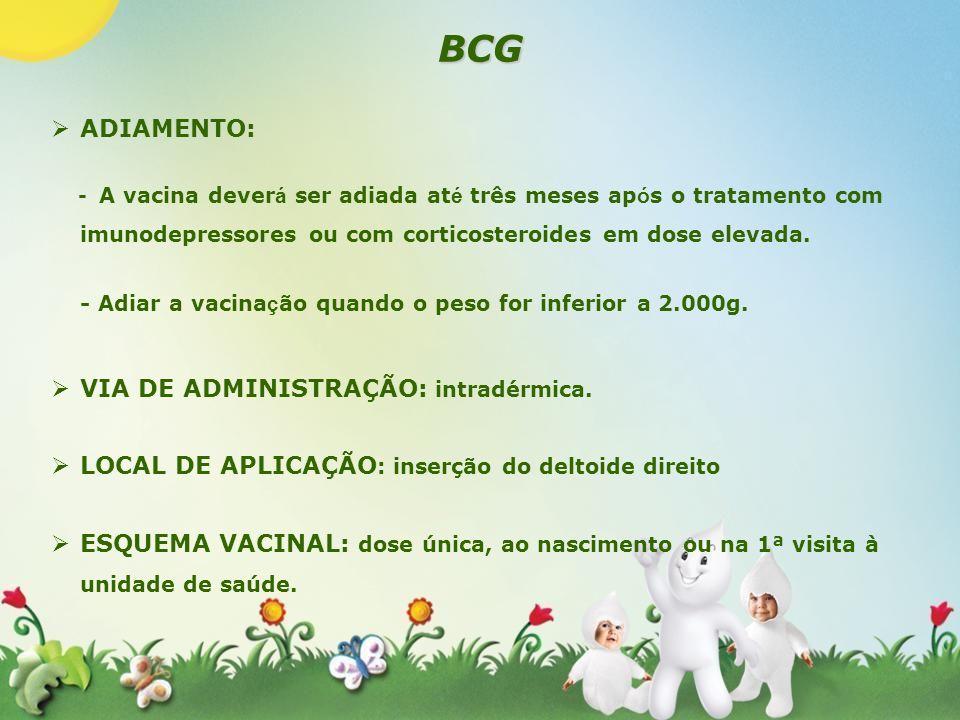 BCG ADIAMENTO: - A vacina dever á ser adiada at é três meses ap ó s o tratamento com imunodepressores ou com corticosteroides em dose elevada. - Adiar