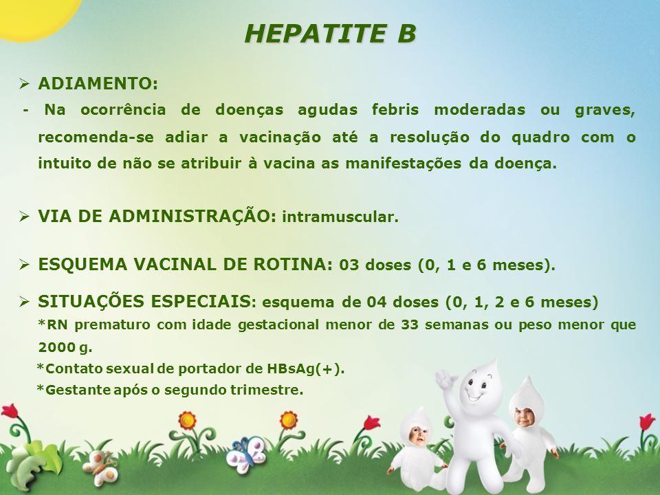 IDADE VACINAS Ao nascerBCG ¹ + Hepatite B 1 mês Hepatite B 2 meses Tetravalente (Hib/DTP) + Pneumoc ó cica 10 valente + Poliomielite + Rotav í rus (VORH) 3 mesesMeningoc ó cica C 4 meses Tetravalente (Hib/DTP) + Pneumoc ó cica 10 valente + Poliomielite + Rotav í rus (VORH) 5 mesesMeningoc ó cica C 6 meses Tetravalente (Hib/DTP) + Hepatite B + Pneumoc ó cica 10 valente + Poliomielite 12 mesesTr í plice Viral (SCR) + Febre amarela 13 meses Meningoc ó cica C 15 mesesTr í plice bacteriana (DTP) + Poliomielite + Pneumoc ó cica 10 valente 4 – 6 anosTr í plice bacteriana (DTP) + Tr í plice viral (SCR) 10 – 11 anosFebre amarela 14 – 16 anos Dupla adulto (dT) 07 – 19 anosTr í plice viral(SCR) Mulher de 20 – 49 anos e pu é rpera Tr í plice viral(SCR) Homem de 20 – 39 anosTr í plice viral(SCR) 60 anos e maisPneumococo 23 + Influenza