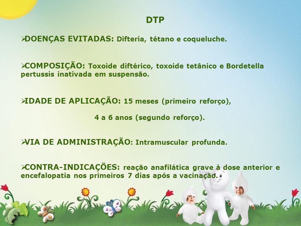 DTP DOENÇAS EVITADAS: Difteria, tétano e coqueluche. COMPOSIÇÃO: Toxoide diftérico, toxoide tetânico e Bordetella pertussis inativada em suspensão. ID