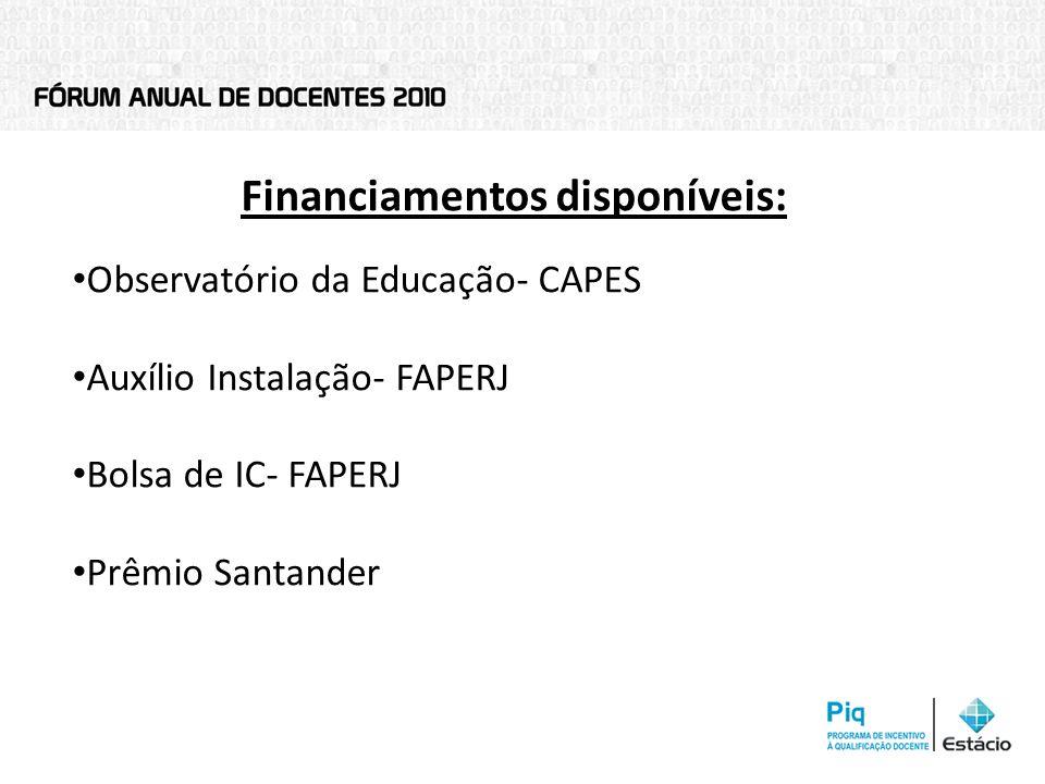 Financiamentos disponíveis: Observatório da Educação- CAPES Auxílio Instalação- FAPERJ Bolsa de IC- FAPERJ Prêmio Santander