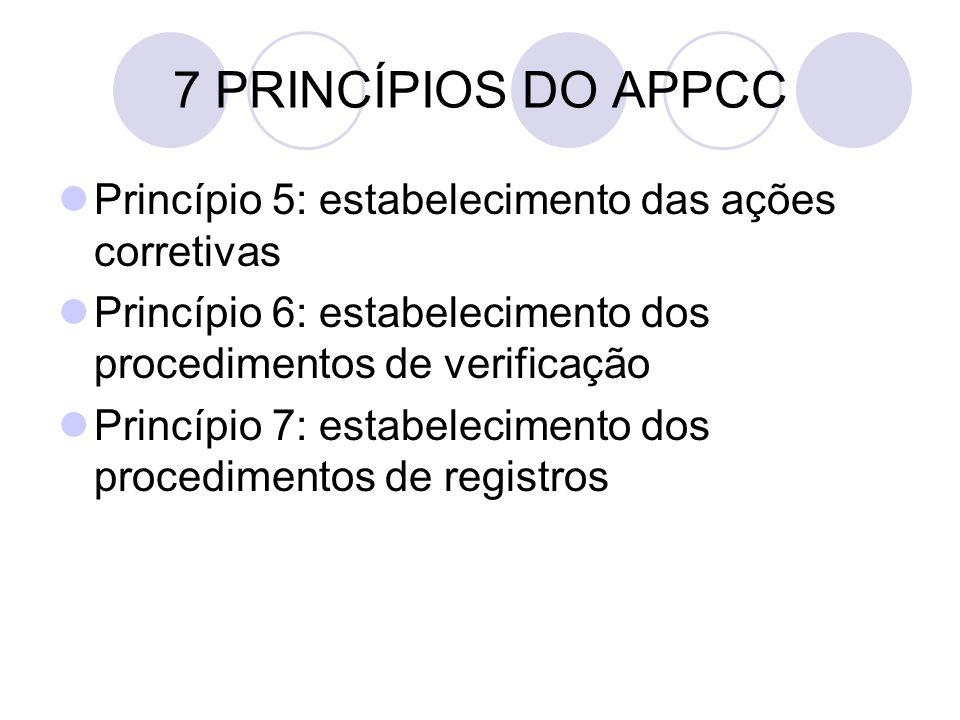 7 PRINCÍPIOS DO APPCC Princípio 5: estabelecimento das ações corretivas Princípio 6: estabelecimento dos procedimentos de verificação Princípio 7: est