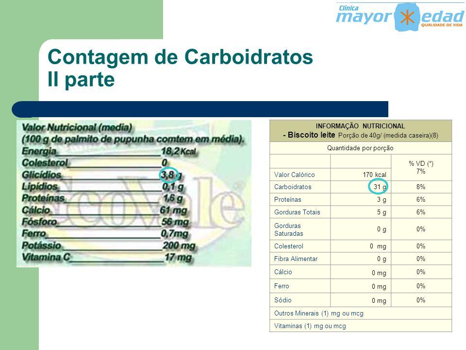 Contagem de Carboidratos II parte INFORMAÇÃO NUTRICIONAL - Biscoito leite Porção de 40g/ (medida caseira)(8) Quantidade por porção.. % VD (*) 7% Valor