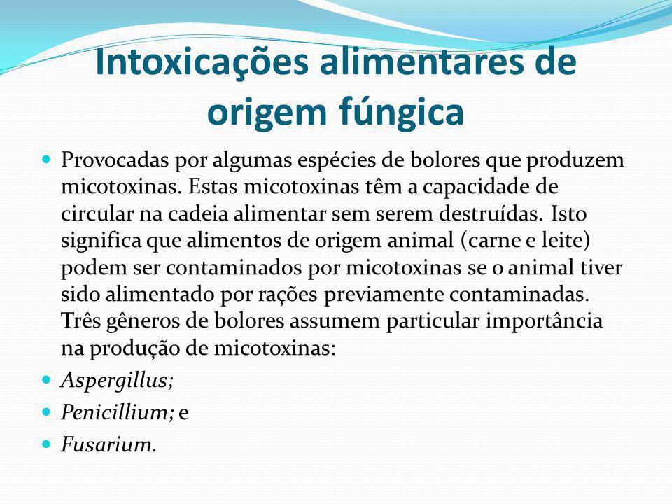 Intoxicações alimentares de origem fúngica Provocadas por algumas espécies de bolores que produzem micotoxinas. Estas micotoxinas têm a capacidade de