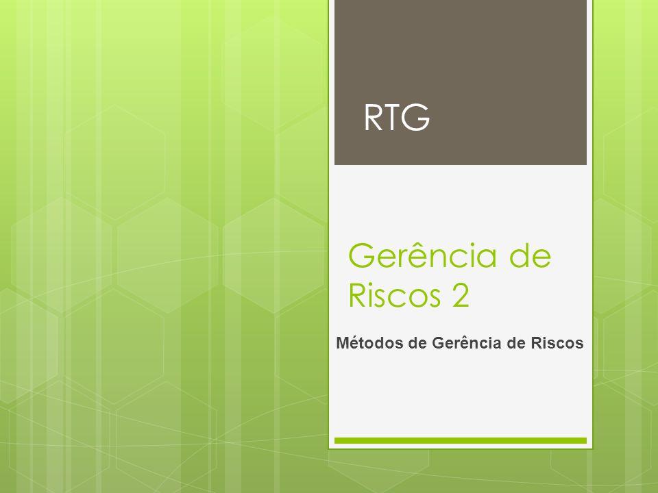 Gerência de Riscos 2 Métodos de Gerência de Riscos RTG