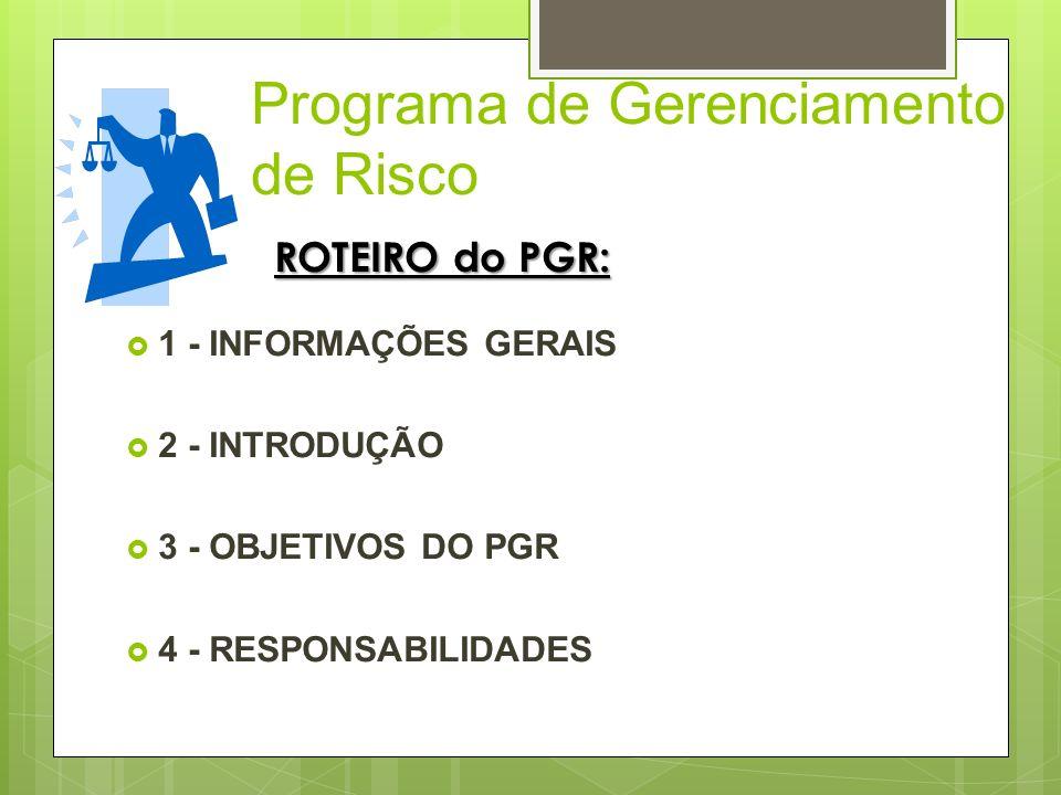 Programa de Gerenciamento de Risco 1 - INFORMAÇÕES GERAIS 2 - INTRODUÇÃO 3 - OBJETIVOS DO PGR 4 - RESPONSABILIDADES ROTEIRO do PGR: