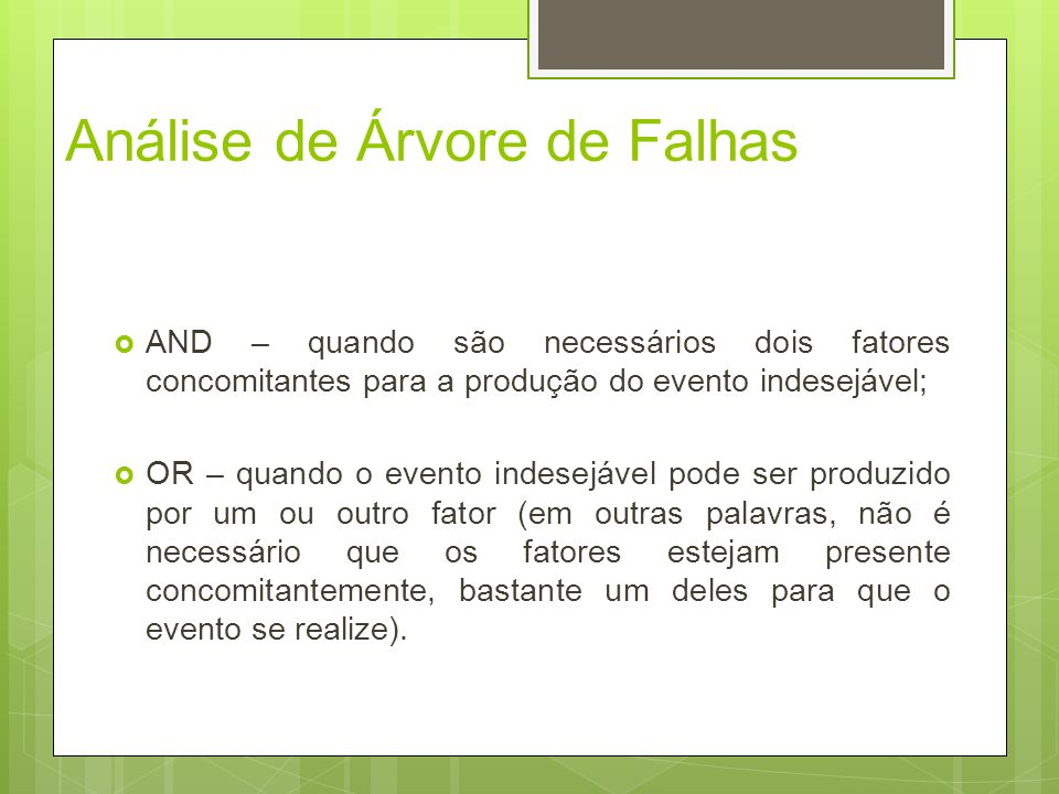Análise de Árvore de Falhas AND – quando são necessários dois fatores concomitantes para a produção do evento indesejável; OR – quando o evento indese