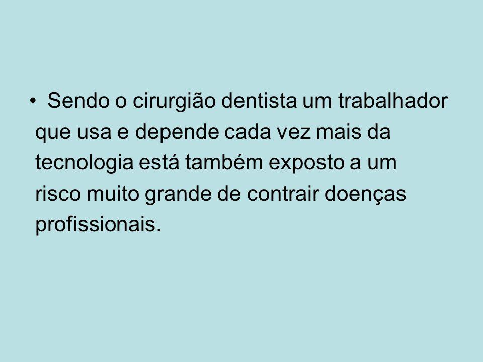 Sendo o cirurgião dentista um trabalhador que usa e depende cada vez mais da tecnologia está também exposto a um risco muito grande de contrair doenças profissionais.