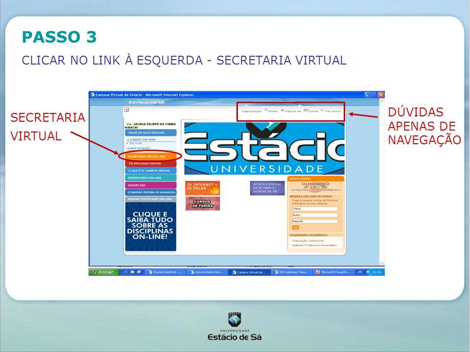 PASSO 3 CLICAR NO LINK À ESQUERDA - SECRETARIA VIRTUAL SECRETARIA VIRTUAL DÚVIDAS APENAS DE NAVEGAÇÃO