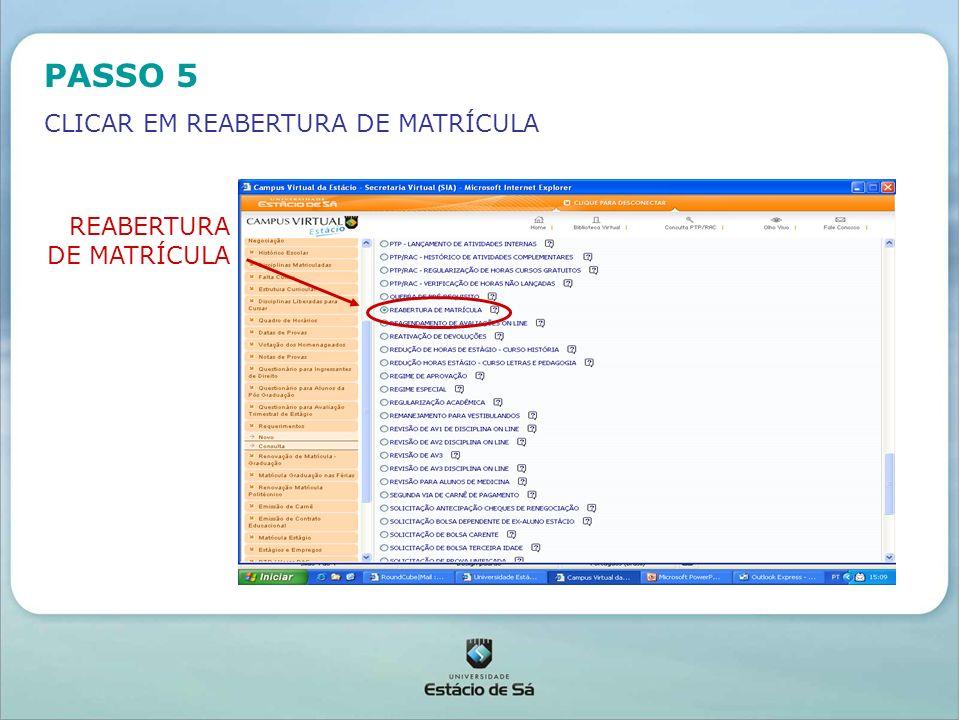 PASSO 5 CLICAR EM REABERTURA DE MATRÍCULA REABERTURA DE MATRÍCULA