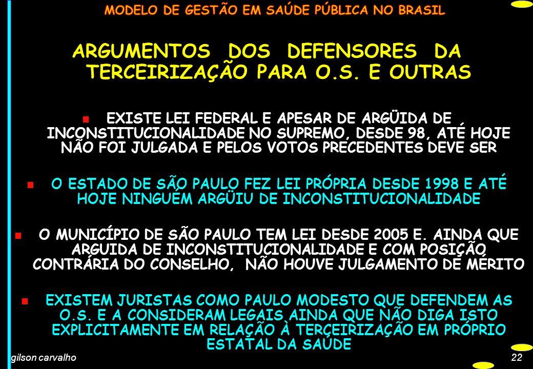 gilson carvalho22 ARGUMENTOS DOS DEFENSORES DA TERCEIRIZAÇÃO PARA O.S. E OUTRAS n EXISTE LEI FEDERAL E APESAR DE ARGÜIDA DE INCONSTITUCIONALIDADE NO S