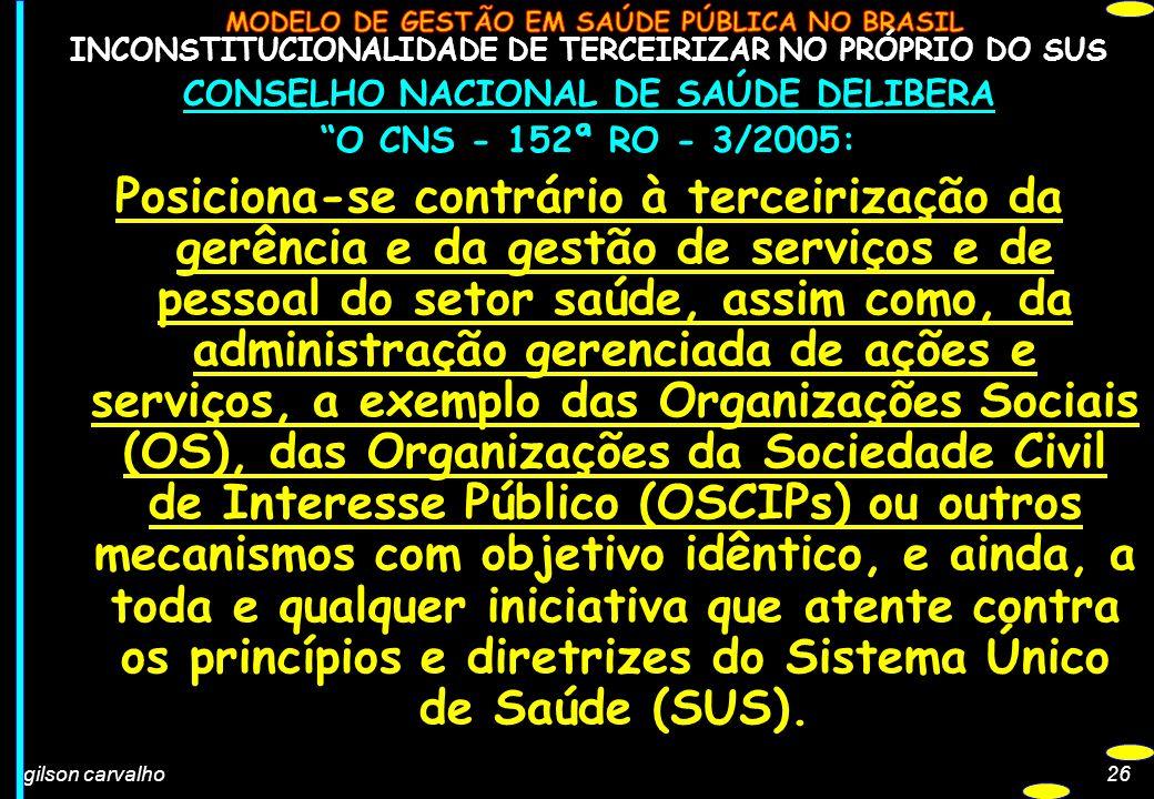 gilson carvalho26 INCONSTITUCIONALIDADE DE TERCEIRIZAR NO PRÓPRIO DO SUS CONSELHO NACIONAL DE SAÚDE DELIBERA O CNS - 152ª RO - 3/2005: Posiciona-se co