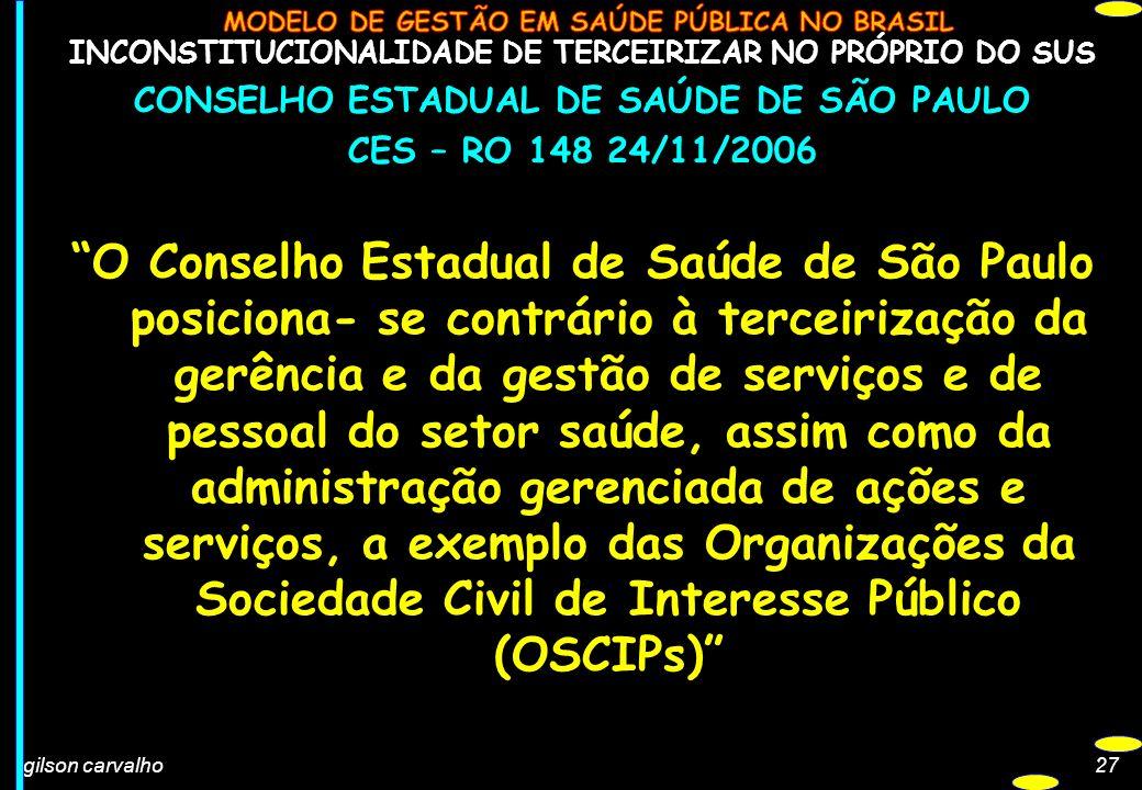 gilson carvalho27 INCONSTITUCIONALIDADE DE TERCEIRIZAR NO PRÓPRIO DO SUS CONSELHO ESTADUAL DE SAÚDE DE SÃO PAULO CES – RO 148 24/11/2006 O Conselho Es