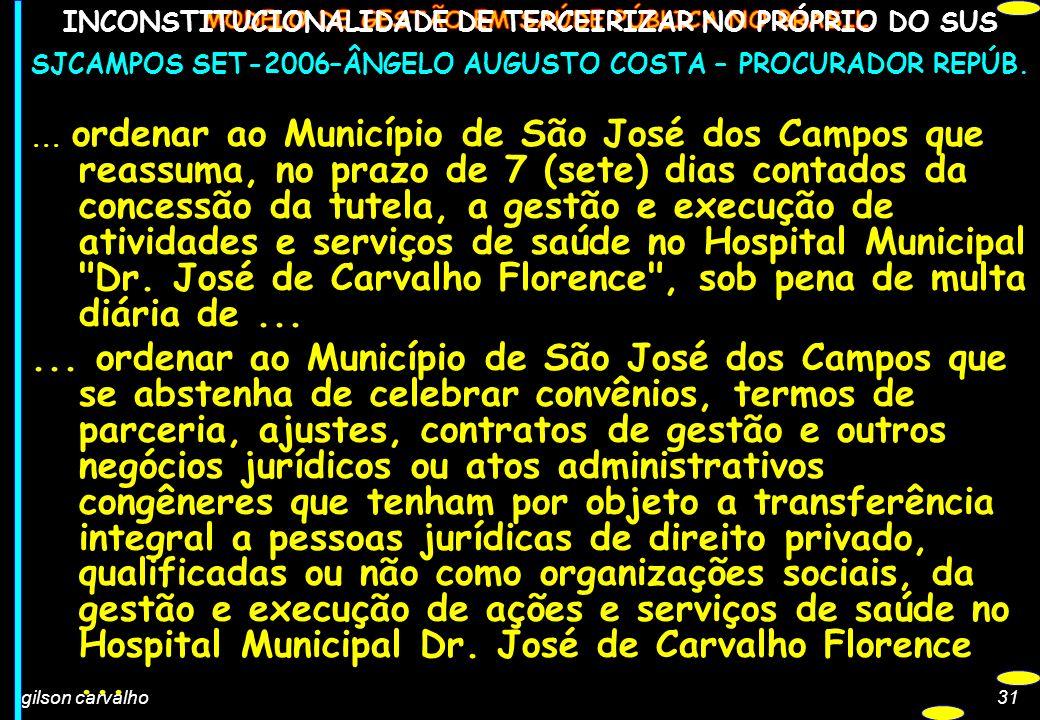 gilson carvalho31 INCONSTITUCIONALIDADE DE TERCEIRIZAR NO PRÓPRIO DO SUS SJCAMPOS SET-2006–ÂNGELO AUGUSTO COSTA – PROCURADOR REPÚB.... ordenar ao Muni