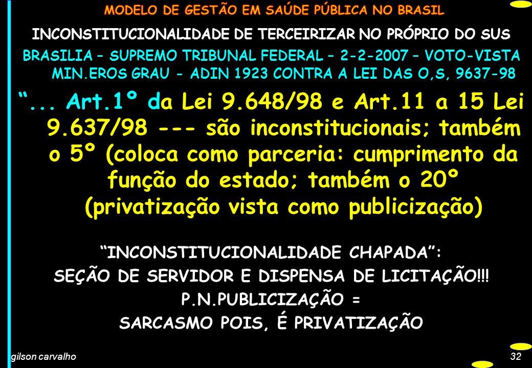 gilson carvalho32 INCONSTITUCIONALIDADE DE TERCEIRIZAR NO PRÓPRIO DO SUS BRASILIA – SUPREMO TRIBUNAL FEDERAL – 2-2-2007 – VOTO-VISTA MIN.EROS GRAU - A