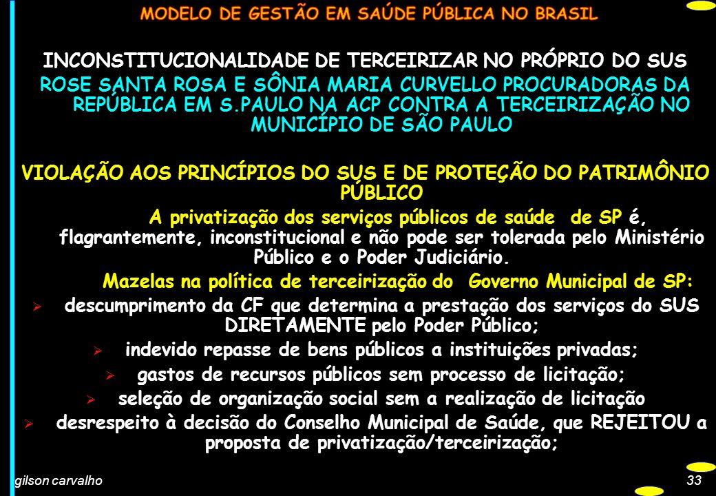 gilson carvalho33 INCONSTITUCIONALIDADE DE TERCEIRIZAR NO PRÓPRIO DO SUS ROSE SANTA ROSA E SÔNIA MARIA CURVELLO PROCURADORAS DA REPÚBLICA EM S.PAULO N
