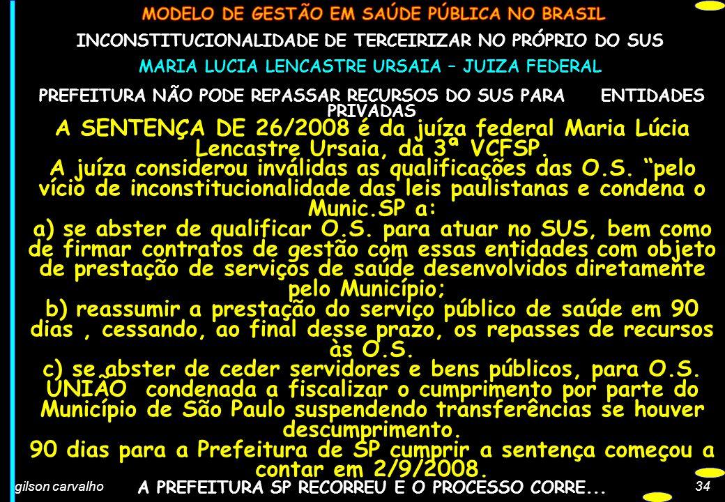 gilson carvalho34 INCONSTITUCIONALIDADE DE TERCEIRIZAR NO PRÓPRIO DO SUS MARIA LUCIA LENCASTRE URSAIA – JUIZA FEDERAL PREFEITURA NÃO PODE REPASSAR REC