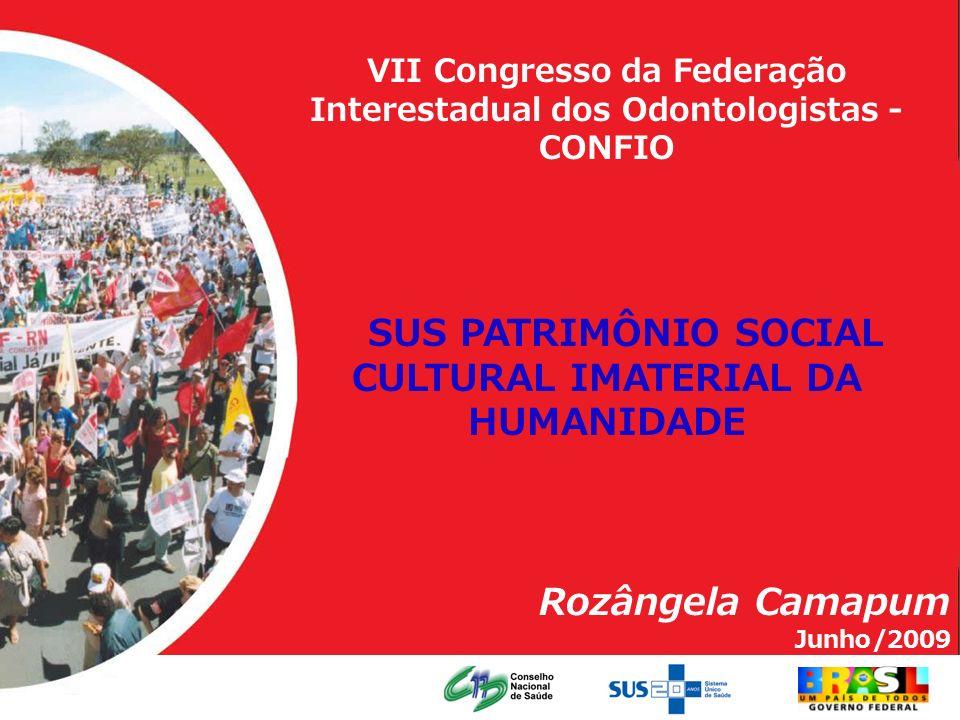 VII Congresso da Federação Interestadual dos Odontologistas - CONFIO SUS PATRIMÔNIO SOCIAL CULTURAL IMATERIAL DA HUMANIDADE Rozângela Camapum Junho/20